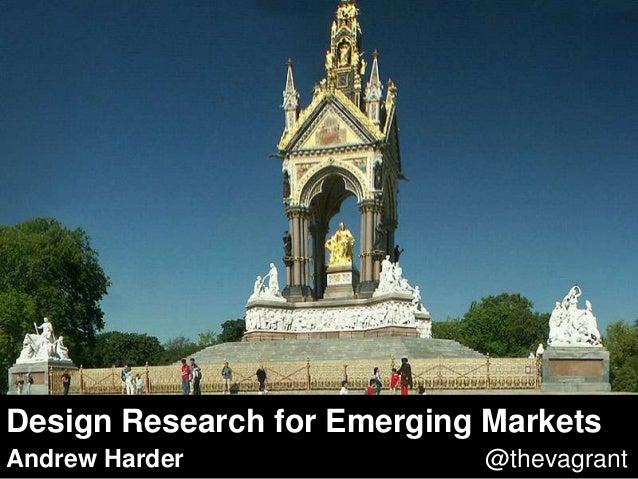 Design Research for Emerging MarketsAndrew Harder               @thevagrant