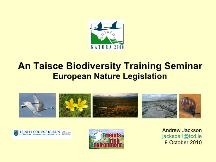 An Taisce Biodiversity Training Seminar  European Nature Legislation Andrew Jackson [email_address] 9 October 2010