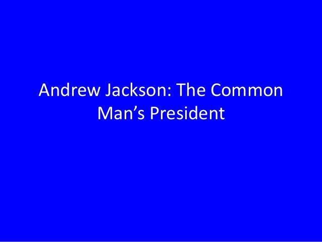 Andrew Jackson: The Common Man's President