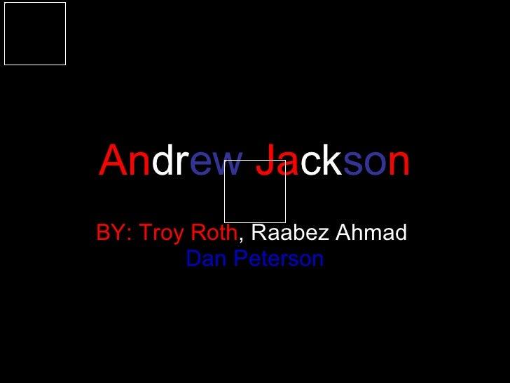 An dr ew  Ja ck so n BY: Troy Roth , Raabez Ahmad ,  Dan Peterson
