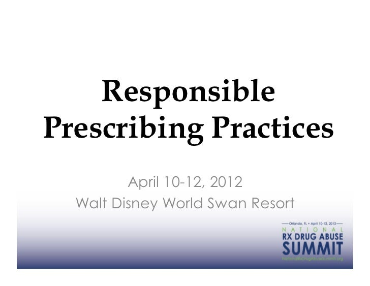 ResponsiblePrescribing Practices         April 10-12, 2012  Walt Disney World Swan Resort