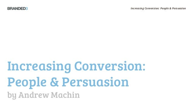 Increasing Conversion: People & PersuasionIncreasing Conversion:People & Persuasionby Andrew Machin