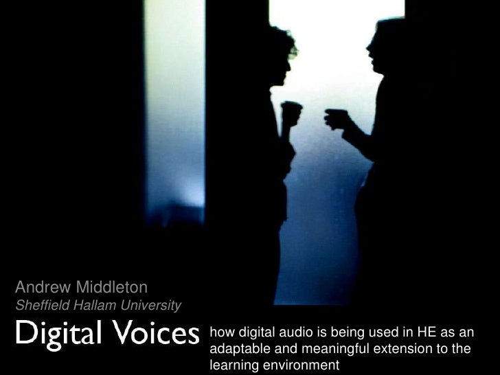 Andrew Middleton<br />Sheffield Hallam University<br />how digital audio is being used in HE as an adaptable and meaningfu...