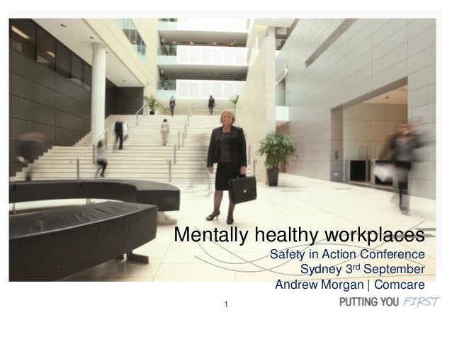 1 Mentally healthy workplaces Safety in Action Conference Sydney 3rd September Andrew Morgan | Comcare