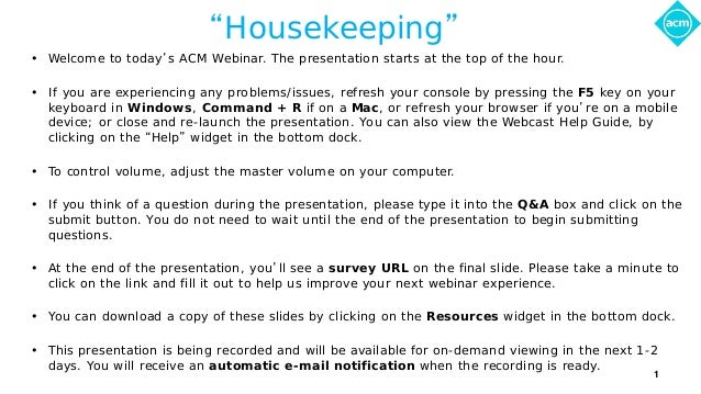 """Housekeeping"" • Welcome to today's ACM Webinar. The presentation starts at the top of the hour. • If you are experiencing..."