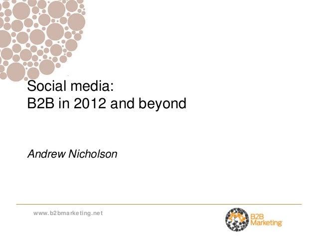 Social media:B2B in 2012 and beyondAndrew Nicholson www.b2bmarketing.net