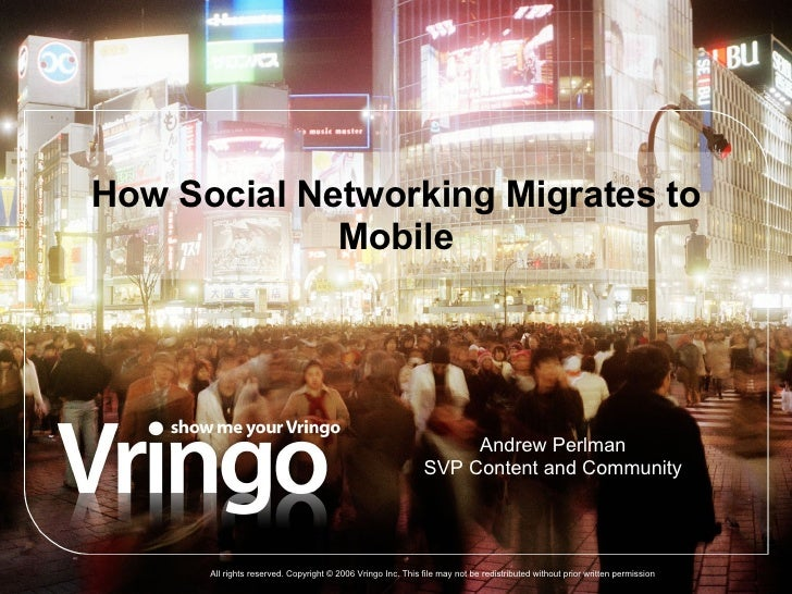 How Social Networking Migrates to Mobile All rights reserved. Copyright © 2006 Vringo Inc. This file may not be redistribu...