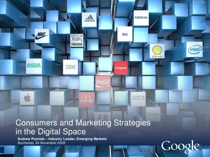 Consumers and Marketing Strategies in the Digital Space Andrew Pozniak – Industry Leader, Emerging Markets Bucharest, 04 N...