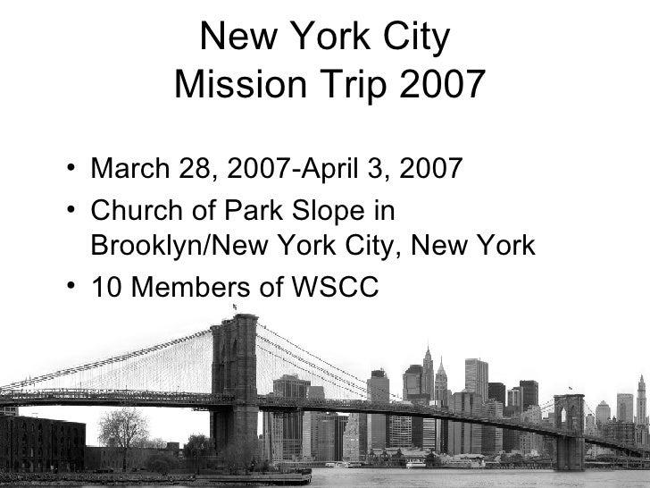 <ul><li>March 28, 2007-April 3, 2007 </li></ul><ul><li>Church of Park Slope in  Brooklyn/New York City, New York </li></ul...