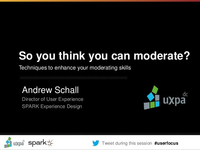 So you think you can moderate? (Andrew Schall)