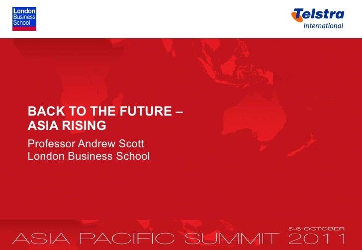 <ul><li>BACK TO THE FUTURE –  ASIA RISING </li></ul><ul><li>Professor Andrew Scott   London Business School   </li></ul>