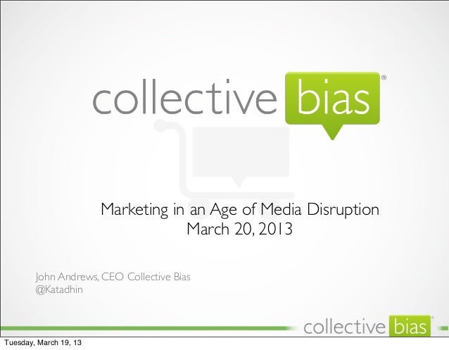 Marketing in an Age of Media Disruption                                    March 20, 2013        John Andrews, CEO Collect...