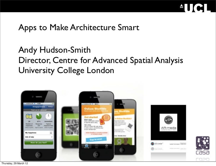 Apps to Make Architecture Smart             Andy Hudson-Smith             Director, Centre for Advanced Spatial Analysis  ...