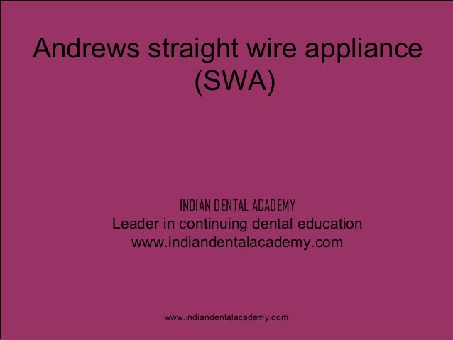 Andrews straight wire appliance (SWA)  INDIAN DENTAL ACADEMY Leader in continuing dental education www.indiandentalacademy...