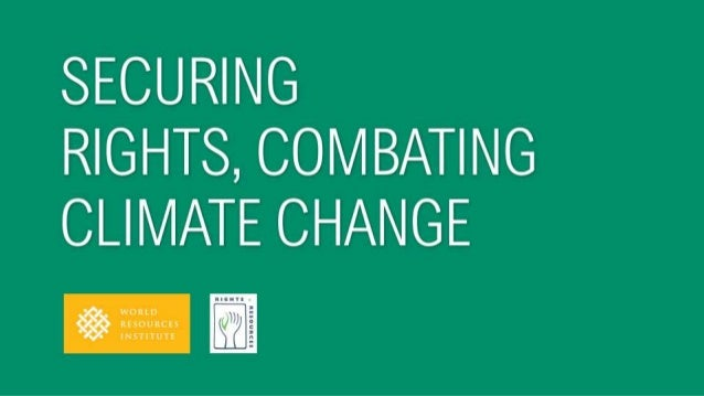 ANDREW STEER, PRESIDENT & CEO, WORLD RESOURCES INSTITUTE, JULY 24, 2014 SECURING RIGHTS, COMBATING CLIMATE CHANGE How Stre...