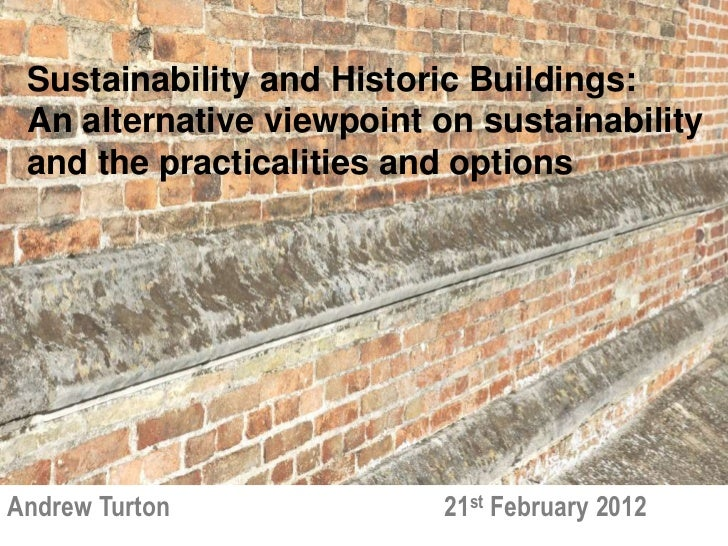 Sustainability and Historic Buildings: An alternative viewpoint on sustainability and the practicalities and optionsAndrew...