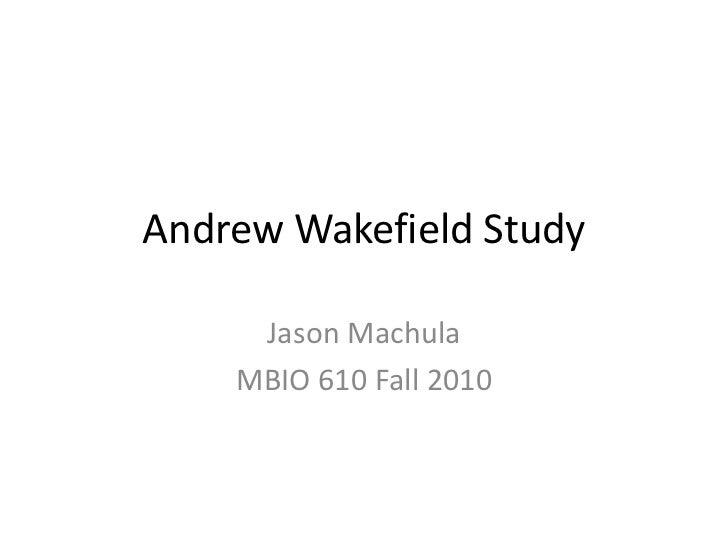 Andrew Wakefield Study     Jason Machula    MBIO 610 Fall 2010