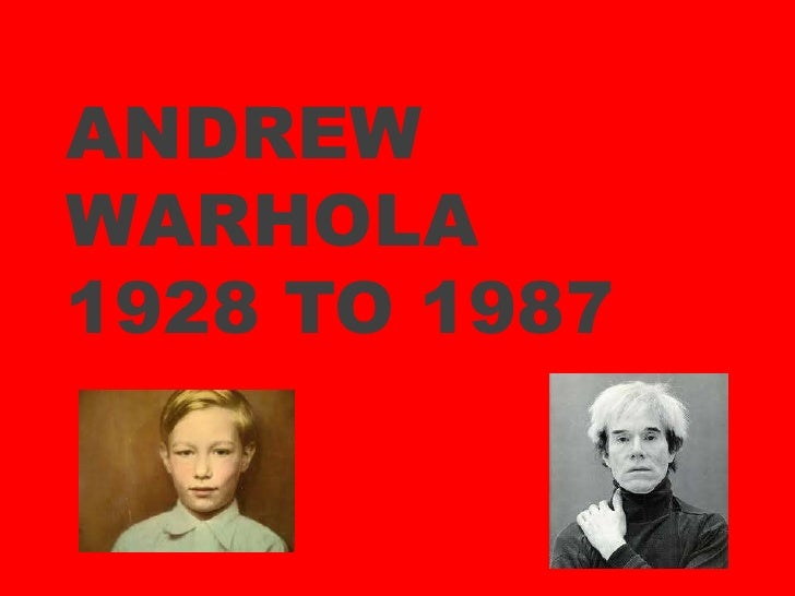 Andrew Warhola1928 to 1987<br />
