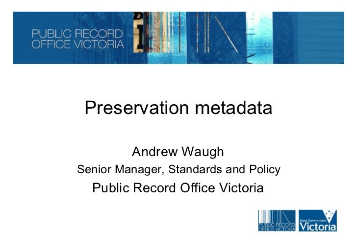 Preservation metadata         Andrew WaughSenior Manager, Standards and Policy  Public Record Office Victoria