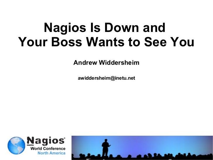 Nagios Is Down andYour Boss Wants to See You        Andrew Widdersheim         awiddersheim@inetu.net