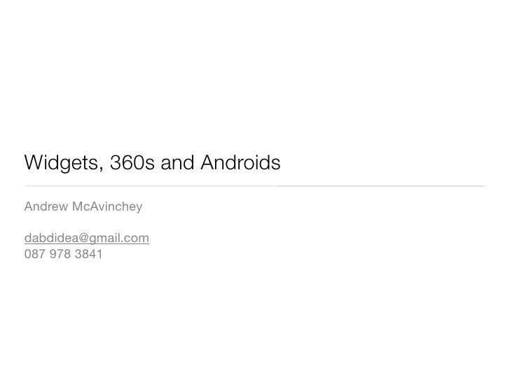 Widgets, 360s and Androids