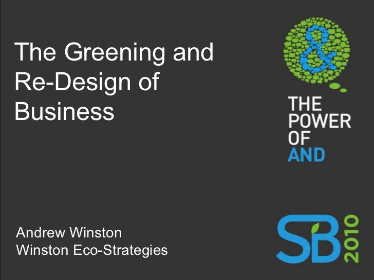 The Greening and Re-Design of Business Andrew Winston Winston Eco-Strategies
