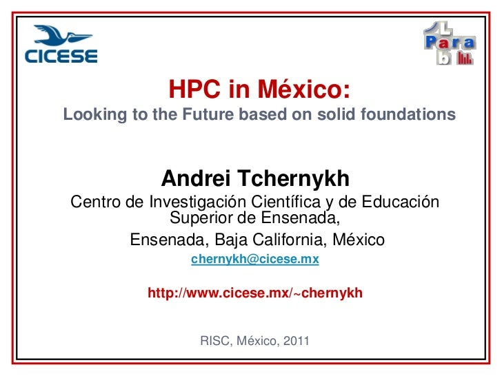 HPC in México:Looking to the Future based on solid foundations           Andrei TchernykhCentro de Investigación Científic...