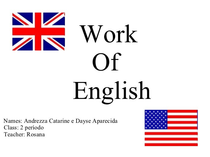 Work   Of    English   Names: Andrezza Catarine e Dayse Aparecida  Class: 2 período  Teacher: Rosana