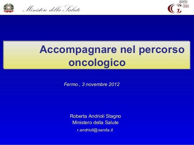 Ministero della Salute      Accompagnare nel percorso          oncologico               Fermo , 3 novembre 2012           ...