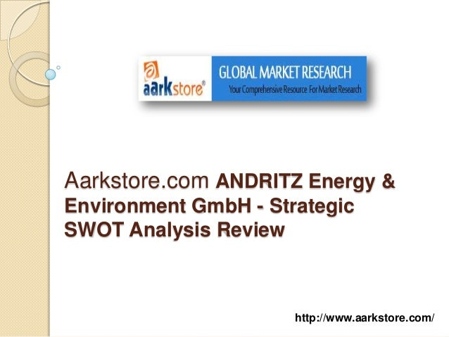 Aarkstore.com ANDRITZ Energy &Environment GmbH - StrategicSWOT Analysis Review                      http://www.aarkstore.c...