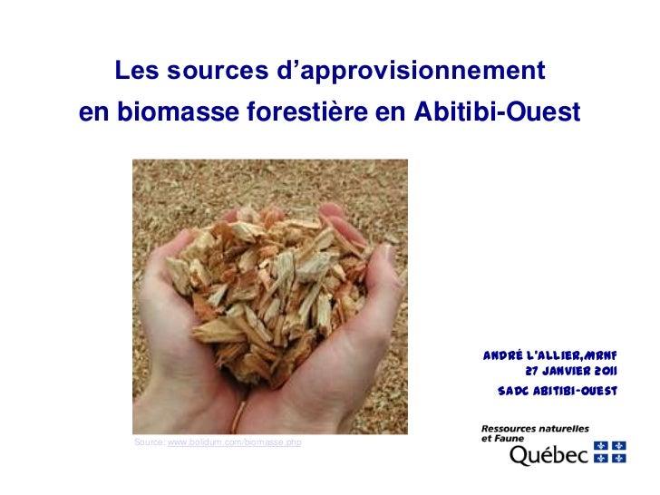 Les sources d'approvisionnement en biomasse forestière en Abitibi-Ouest<br />André L'Allier,MRNF<br />27 janvier 2011 <br ...