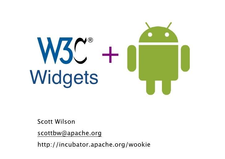 + Widgets  Scott Wilson scottbw@apache.org http://incubator.apache.org/wookie