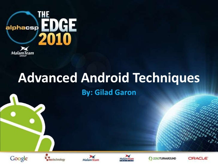 Advanced Android Techniques<br />By: GiladGaron<br />