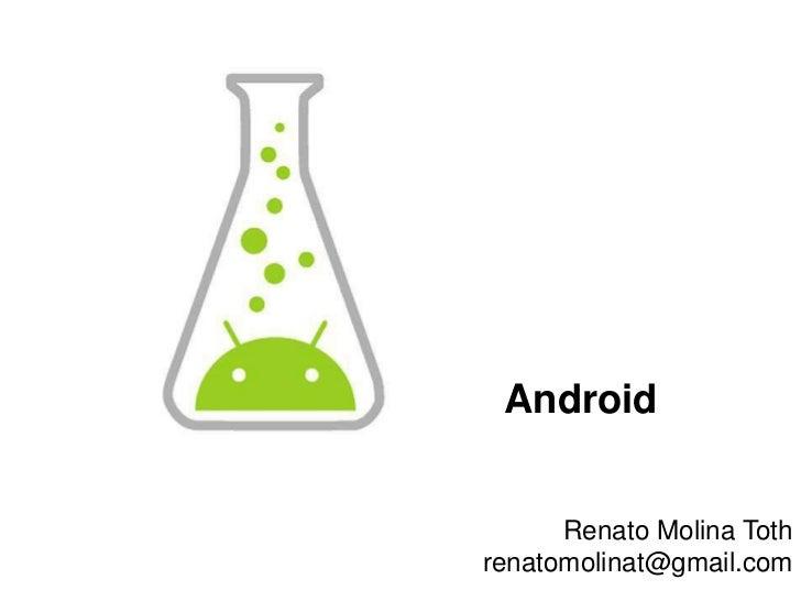 Android<br />Renato Molina Tothrenatomolinat@gmail.com<br />