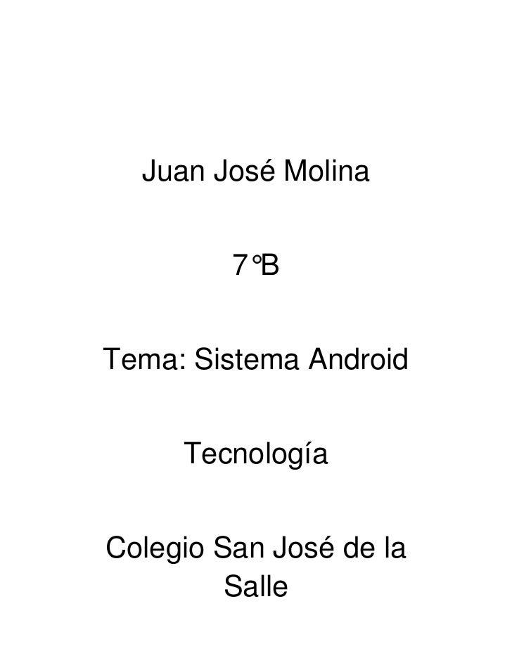 Juan José Molina         7°BTema: Sistema Android     TecnologíaColegio San José de la         Salle