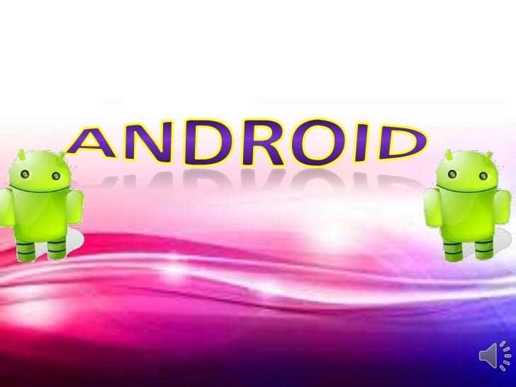 ¿Qué es ANDROID?Android es un sistema operativo móvil basado en Linux, que junto con aplicaciones middleware, está enfocad...