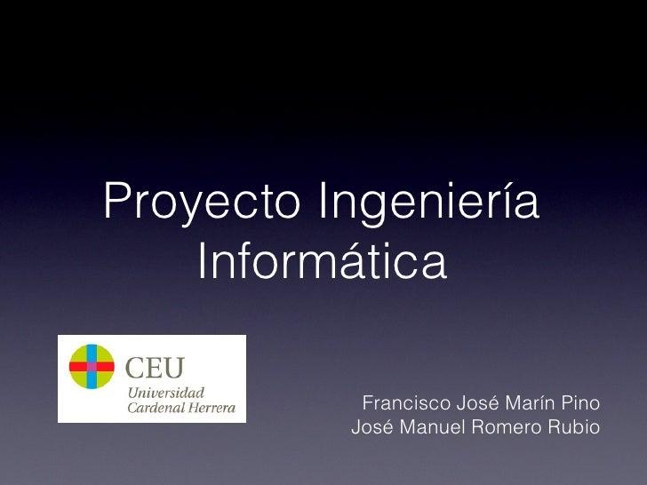 Proyecto Ingeniería    Informática           Francisco José Marín Pino          José Manuel Romero Rubio