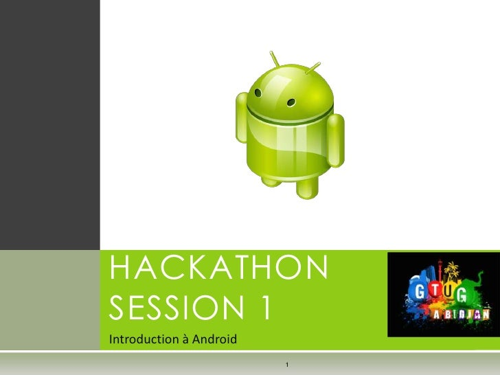 HACKATHONSESSION 1Introduction à Android                         1