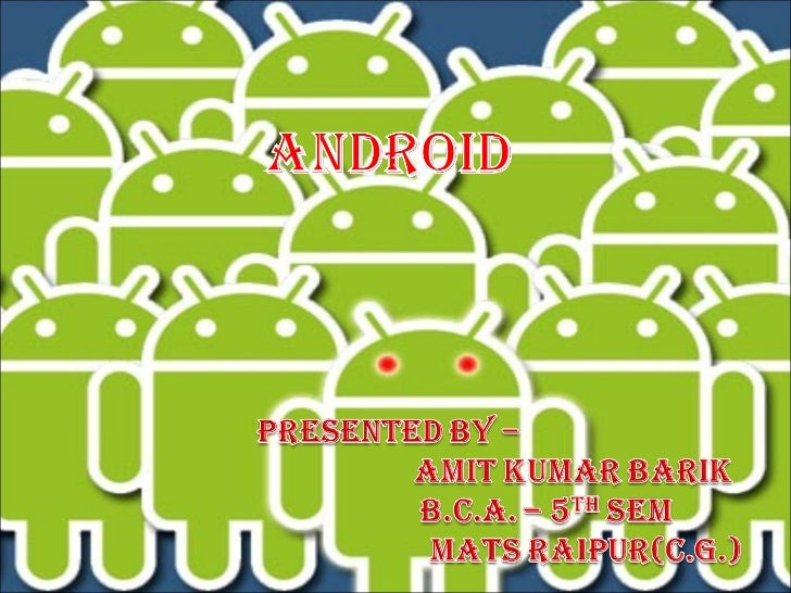 "Subject - MatterIntroductionBackgroundArchitecture of ""Android""Versions & ConfigurationFeatures & UsesComparision with Oth..."