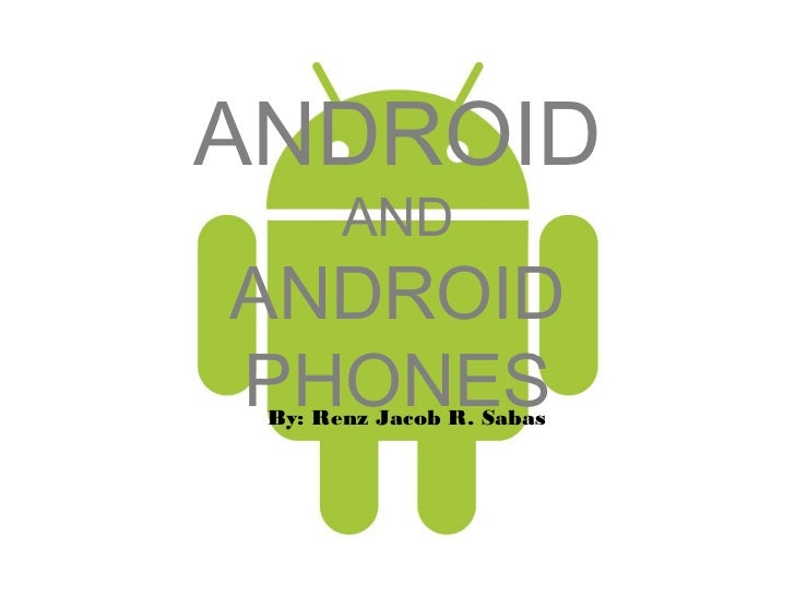 ANDROID       ANDANDROIDPHONES By: Renz Jacob R. Sabas