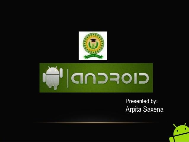 Presented by:Arpita Saxena
