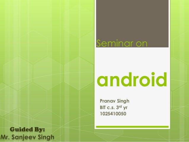 Seminar onandroidPranav SinghBIT c.s. 3rd yr1025410050