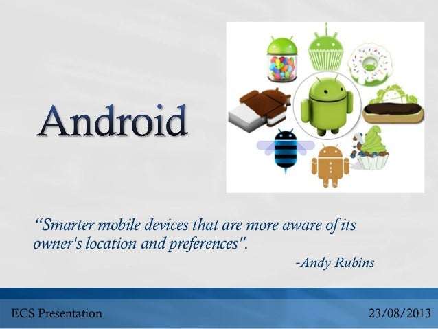 """Smarter mobile devices that are more aware of its owner's location and preferences"". -Andy Rubins 23/08/2013ECS Presentat..."