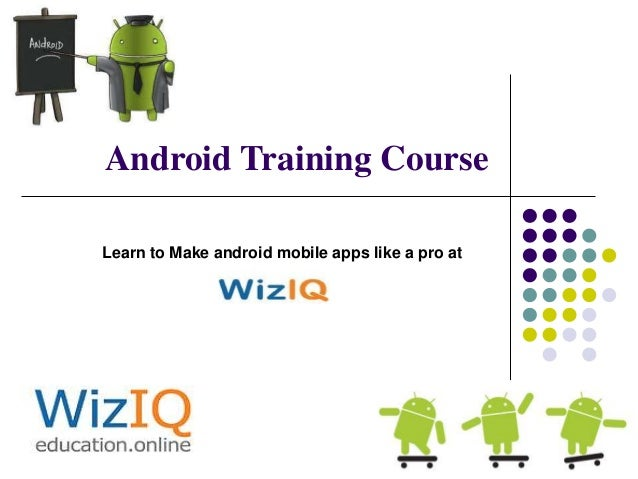 Android Training Course Learn to Make android mobile apps like a pro at