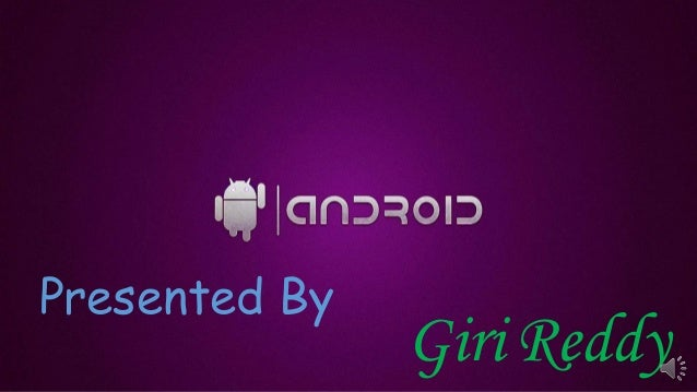 Android.ppt by Giri Reddy