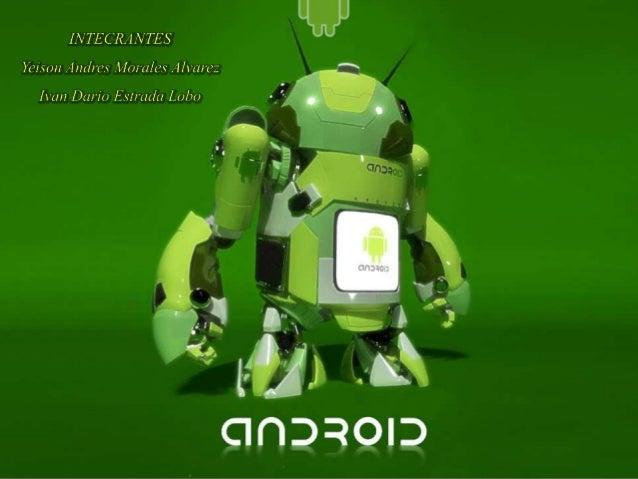 Android Android es un sistema operativo basado en Linux diseñado principalmente para dispositivos móviles con pantalla tác...