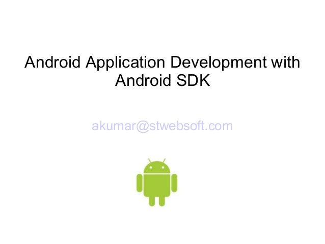 Android Application Development with Android SDK akumar@stwebsoft.com