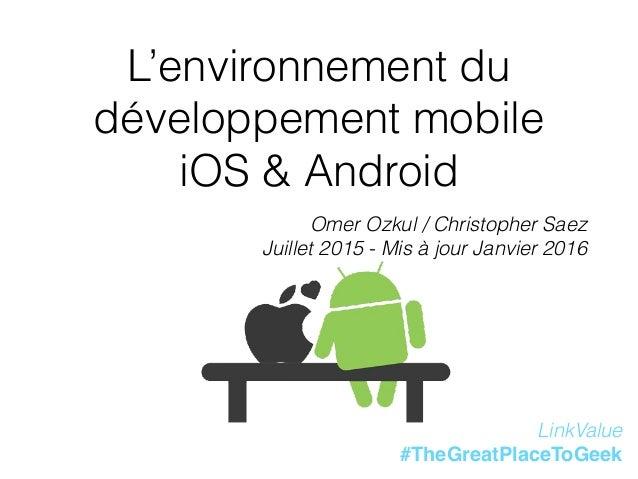 L'environnement du développement mobile iOS & Android Omer Ozkul / Christopher Saez Juillet 2015 - Mis à jour Janvier 2016...