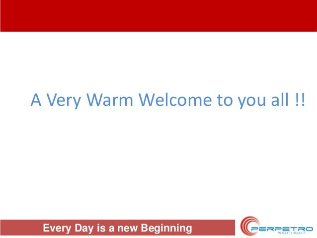A Very Warm Welcome to you all !!  Every Day is a new Beginning