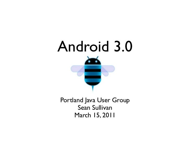 Android 3.0Portland Java User Group      Sean Sullivan     March 15, 2011